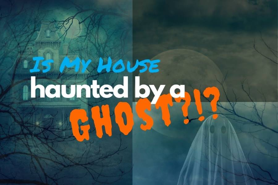 Is-my-house-haunted-by-a-ghost-my-house-is-haunted