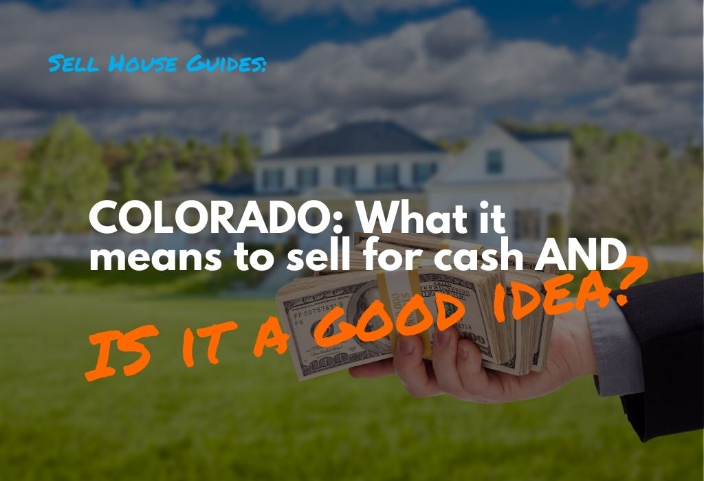 COLORADO-What-does-it-mean-to-sell-for-cash-AND-is-it-a-good-idea