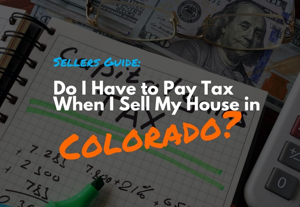 What-Is-Capital-Gains-Tax-And-Do-I-Have-To-Pay-It-When-I-Sell-My-Colorado-Home